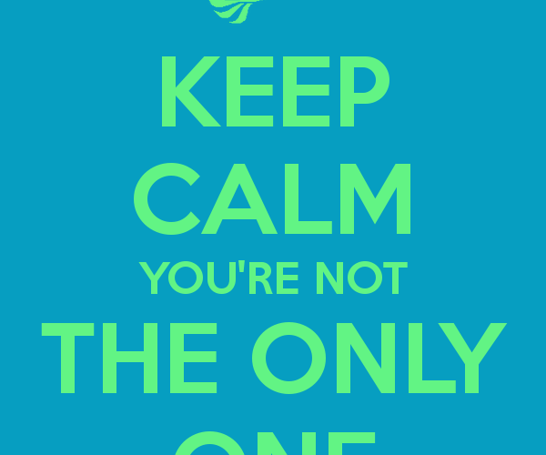 keep-calm-you-re-not-the-only-one